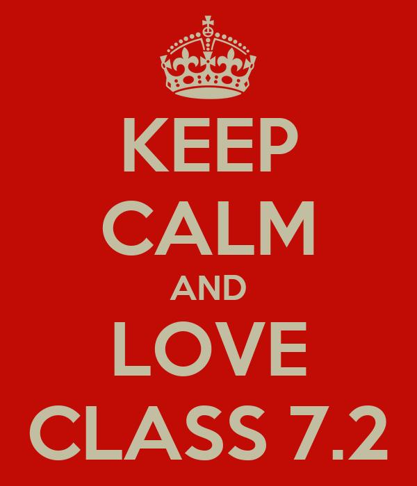 KEEP CALM AND LOVE CLASS 7.2. '