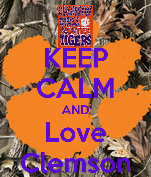 KEEP CALM AND Love Clemson - KEEP CALM AND CARRY ON Image Generator