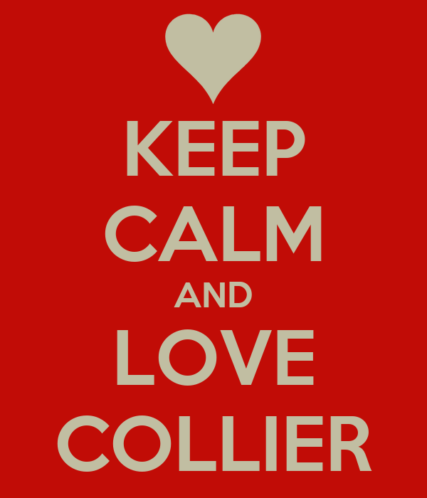 KEEP CALM AND LOVE COLLIER