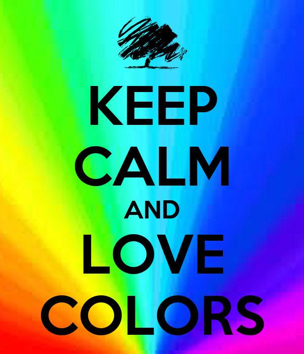 Keep Calm And Love Colors Poster M Keep Calm O Matic