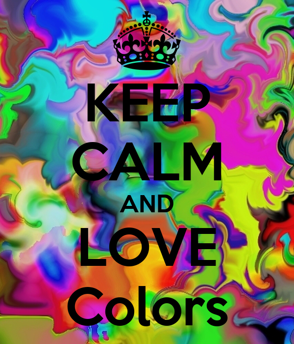 Keep Calm And Love Colors Poster Eszti Keep Calm O Matic