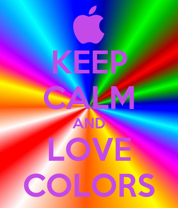 Keep Calm And Love Colors Keep Calm And Carry On Image