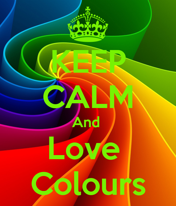 keep calm and love colours poster zaynah keep calm o matic
