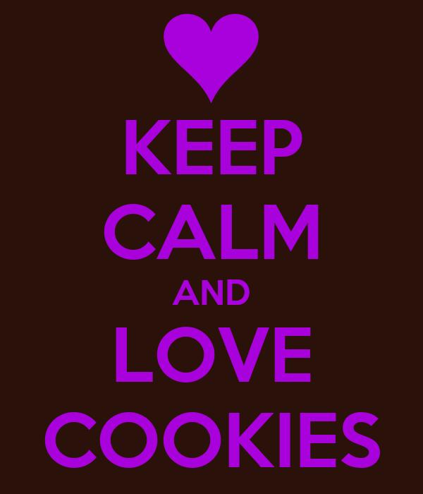 KEEP CALM AND LOVE COOKIES Keep Calm And Love Cookies