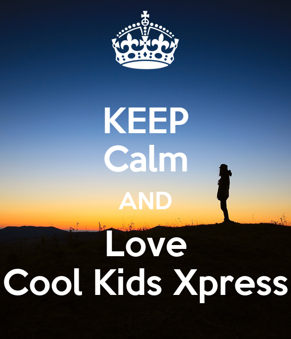 KEEP calm AND Love cool Kids Xpress - KEEP cALM AND cARRY ON Image Generator