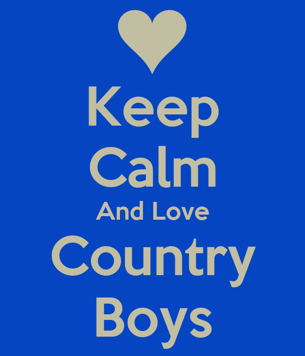 show original images and post about Keep Calm And Love Country Boys    I Love Country Boys