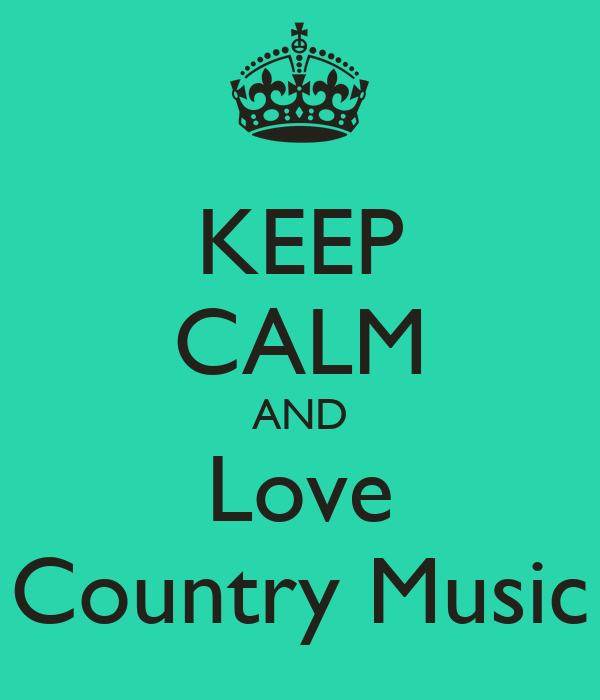 I Love Country Music Wallpaper KEEP CALM AND Love Country
