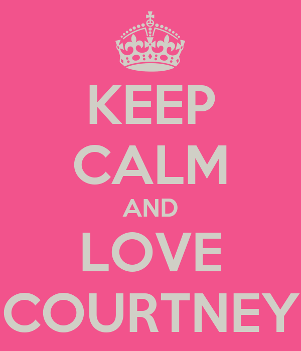 Keep Calm And Love Courtney Poster Courtneyoneill397