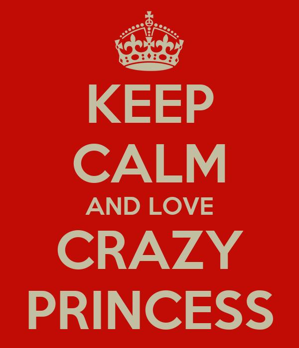 Keep Calm And Love Crazy Princess Poster Crazy Princess