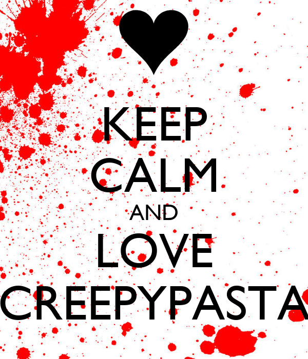 [Resim: keep-calm-and-love-creepypasta-11.png]