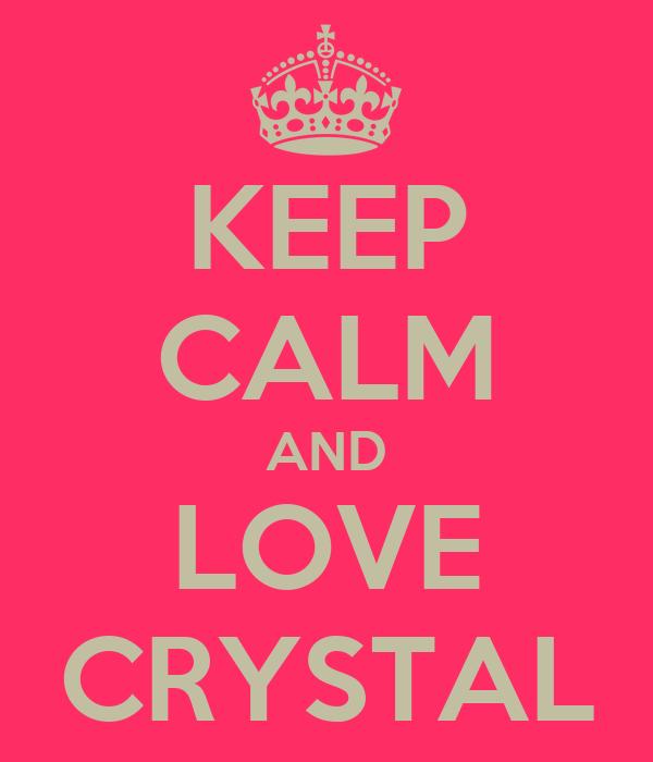 KEEP CALM AND LOVE CRYSTAL