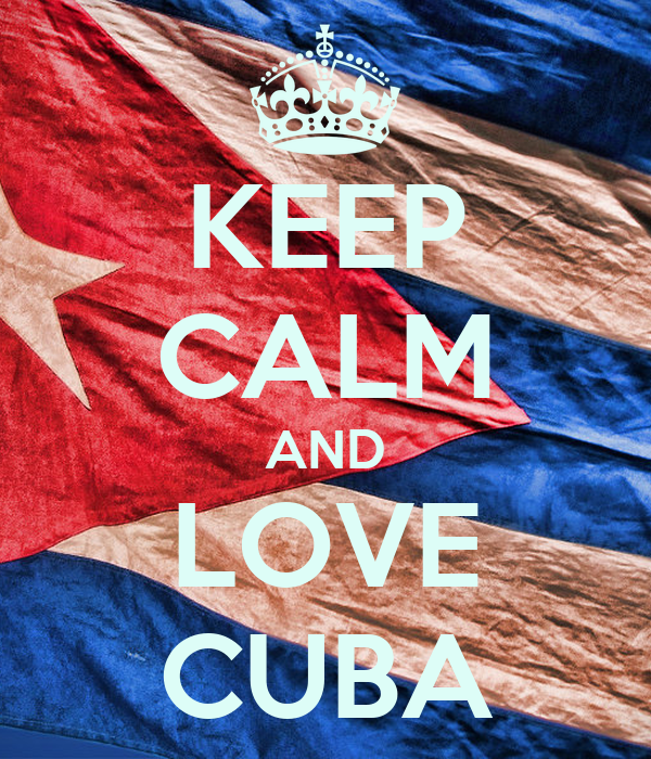 Cuba Travel Quotes: KEEP CALM AND LOVE CUBA Poster