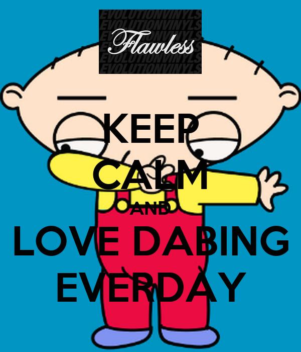 keep calm and love dabing everday poster kyzer dawn keep calm o