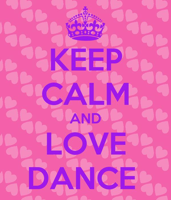 KEEP CALM AND LOVE DANCE Poster | TINA | Keep Calm-o-Matic