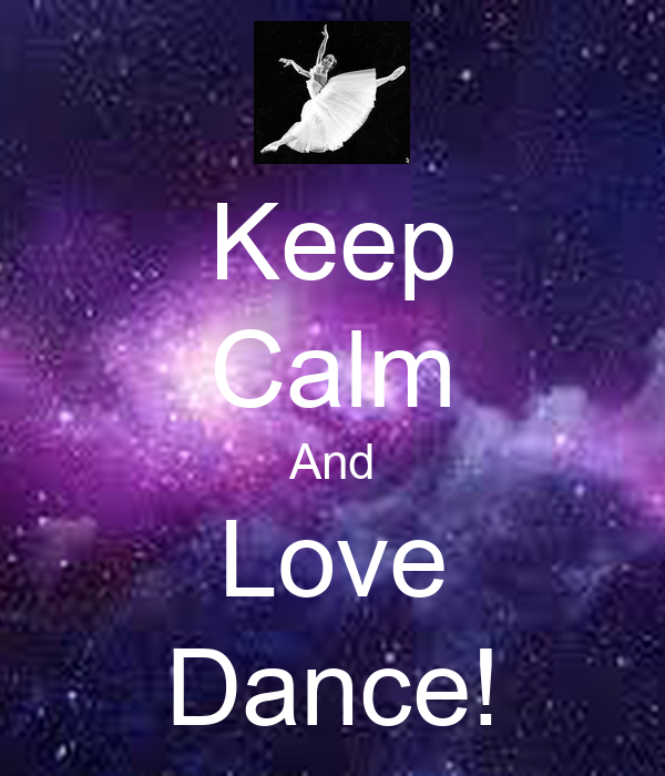 Keep Calm And Love Dance! - KEEP CALM AND CARRY ON Image ...