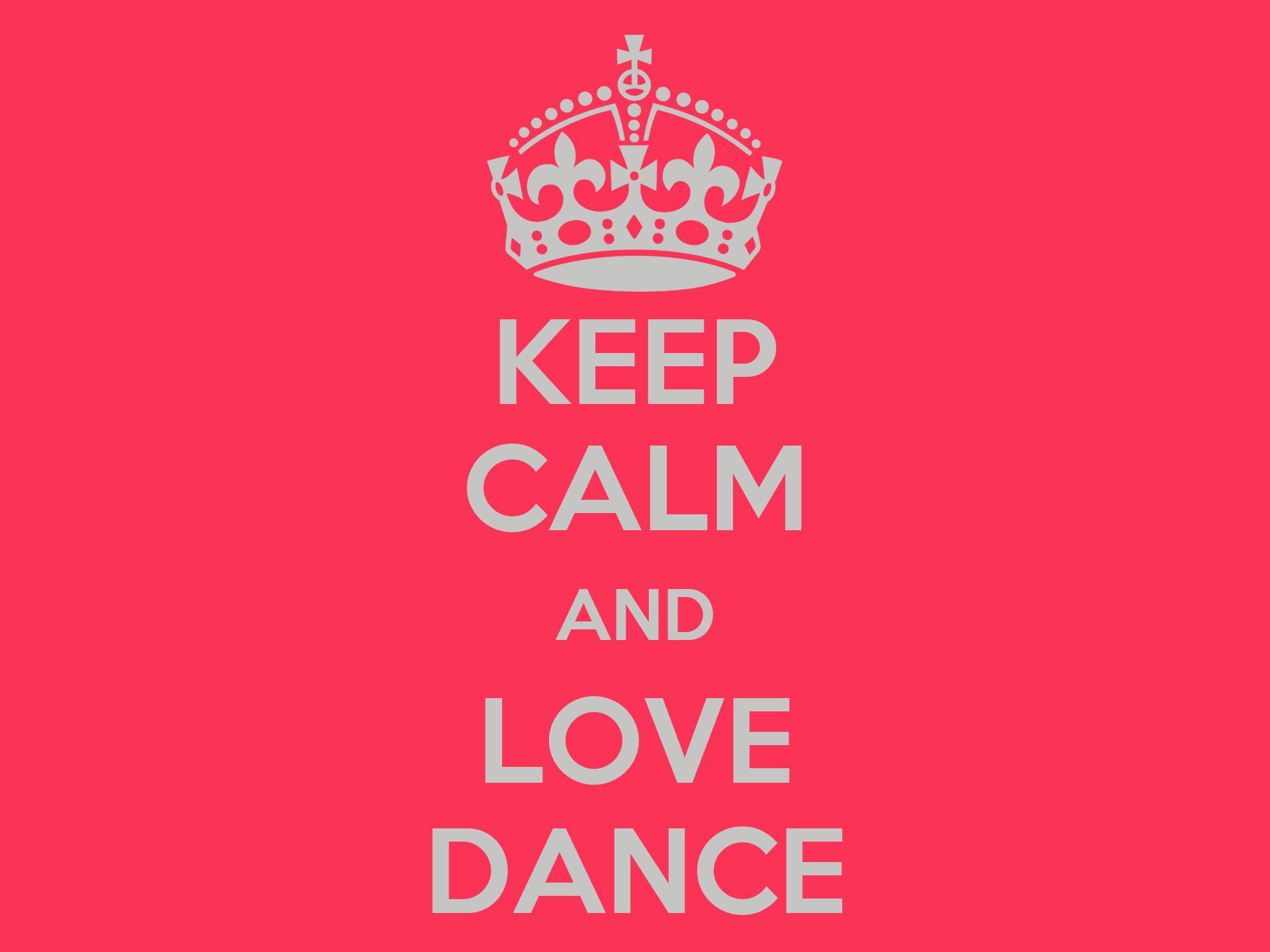 KEEP CALM AND LOVE DANCE Poster | MMMMM | Keep Calm-o-Matic