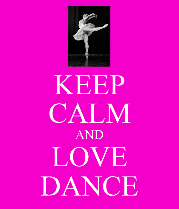 KEEP CALM AND LOVE DANCE - KEEP CALM AND CARRY ON Image ...