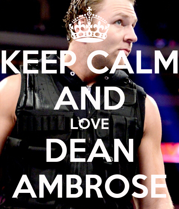 KEEP CALM AND LOVE DEAN AMBROSE Poster