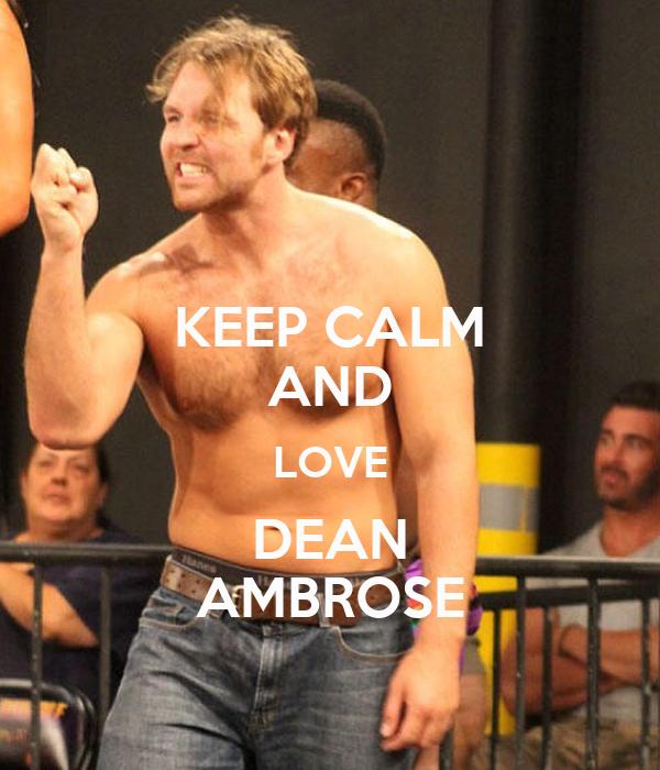 KEEP CALM AND LOVE DEAN AMBROSE
