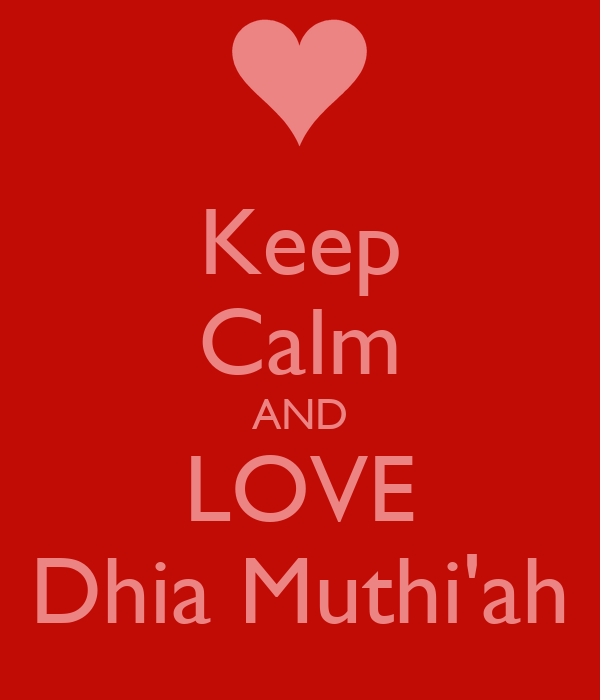 Keep Calm AND LOVE Dhia Muthi'ah Poster