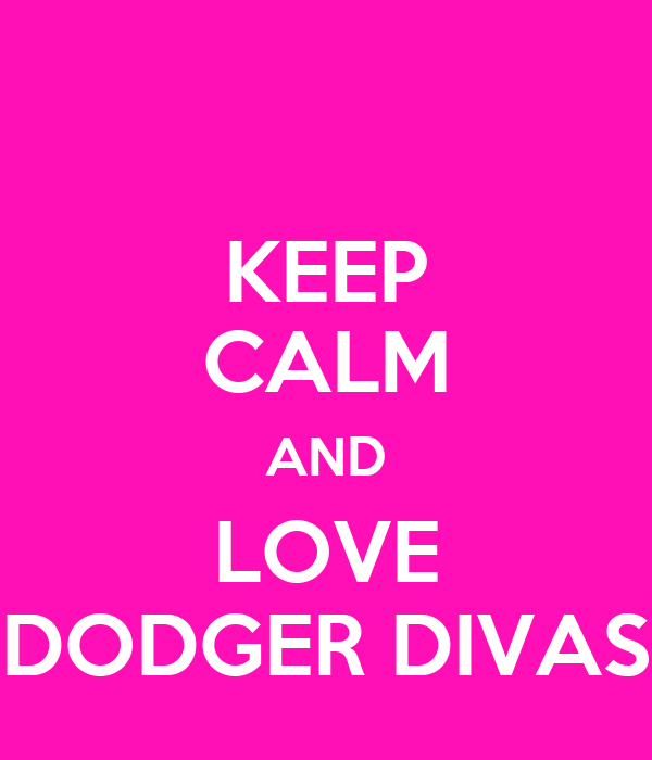 Keep calm and love dodger divas