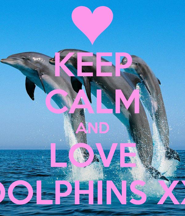 KEEP CALM AND LOVE DOLPHINS XX Poster | MYA | Keep Calm-o ...