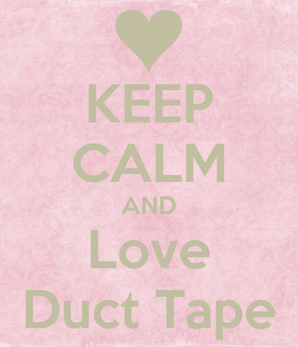 love duct tape. KEEP CALM AND Love Duct Tape Love Duct Tape Q