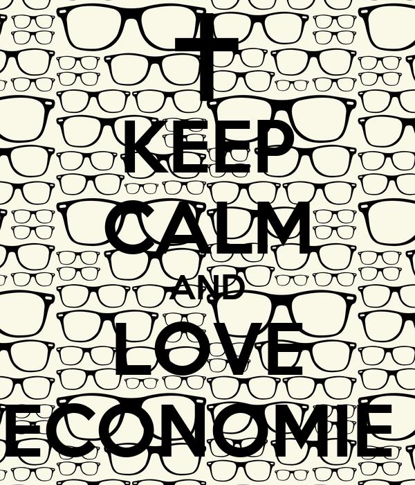 KEEP CALM AND LOVE ECONOMIE