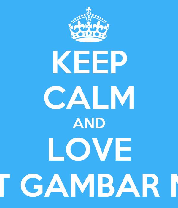 KEEP CALM AND LOVE EDIT GAMBAR NFM Poster Nailase7en Keep Calm o Matic