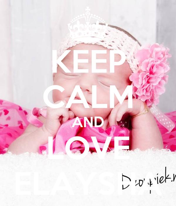 KEEP CALM AND LOVE ELAYSHA Poster | EL | Keep Calm-o-Matic