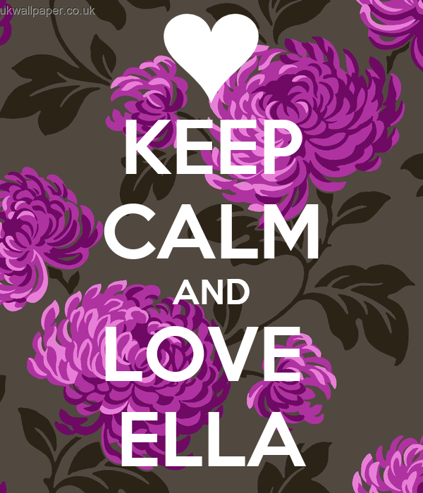 KEEP CALM AND LOVE ELLA - KEEP CALM AND CARRY ON Image Generator: keepcalm-o-matic.co.uk/p/keep-calm-and-love-ella-636