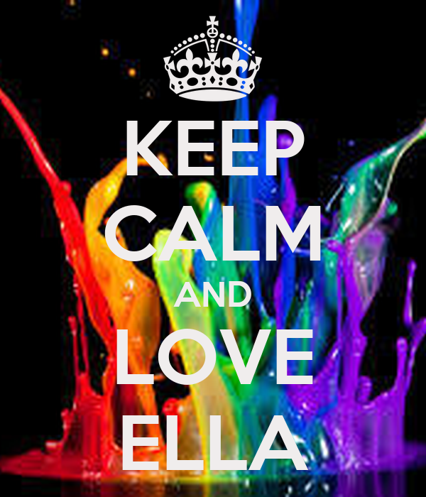 KEEP CALM AND LOVE ELLA - KEEP CALM AND CARRY ON Image Generator: keepcalm-o-matic.co.uk/p/keep-calm-and-love-ella-697