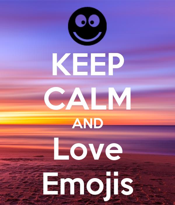 Keep calm And Love Emoji Wallpaper : KEEP cALM AND Love Emojis Poster Sienna Keep calm-o-Matic