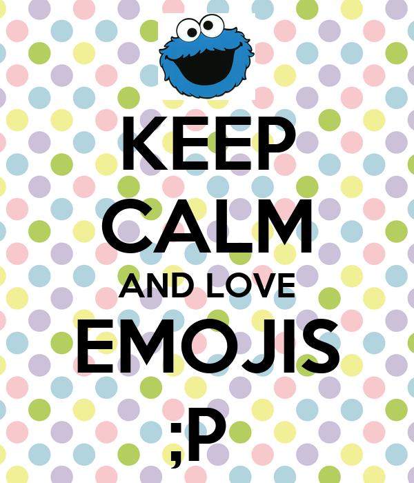 KEEP cALM AND LOVE EMOJIS ;P Poster martuaguirresrey Keep calm-o-Matic