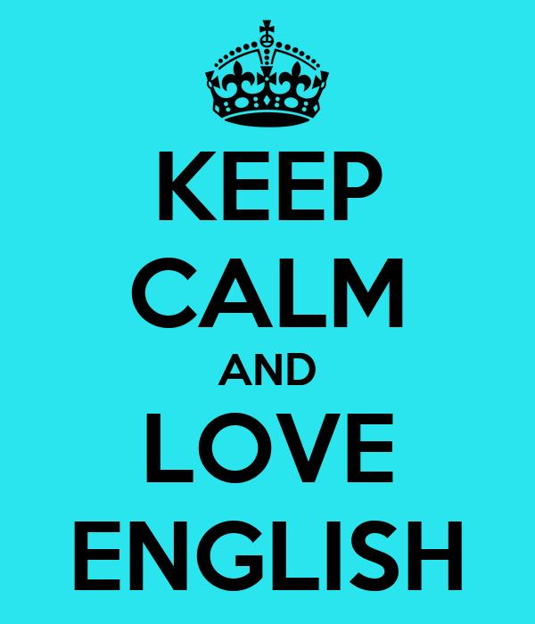 KEEP CALM AND LOVE ENGLISH Poster   anne   Keep Calm-o-Matic