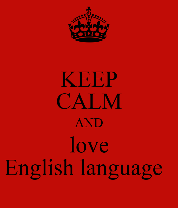 KEEP CALM AND love English language Poster   noura   Keep ...