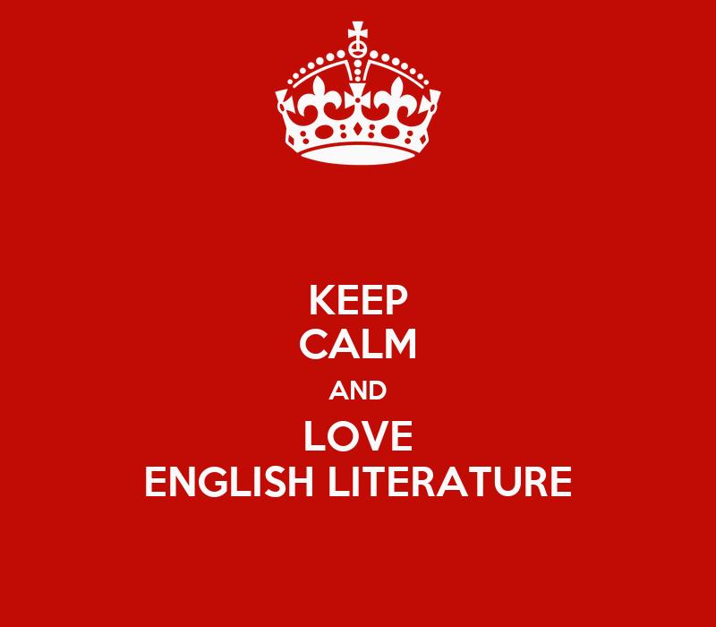 KEEP CALM AND LOVE ENGLISH LITERATURE Poster   boyo   Keep ...
