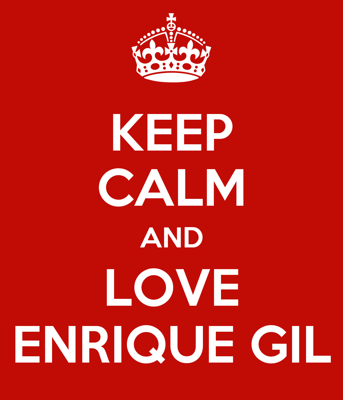 KEEP CALM AND LOVE ENRIQUE GIL