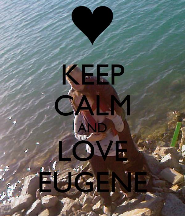 KEEP CALM AND LOVE EUGENE
