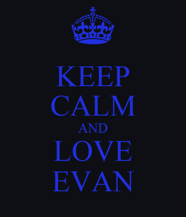 KEEP CALM AND LOVE EVAN