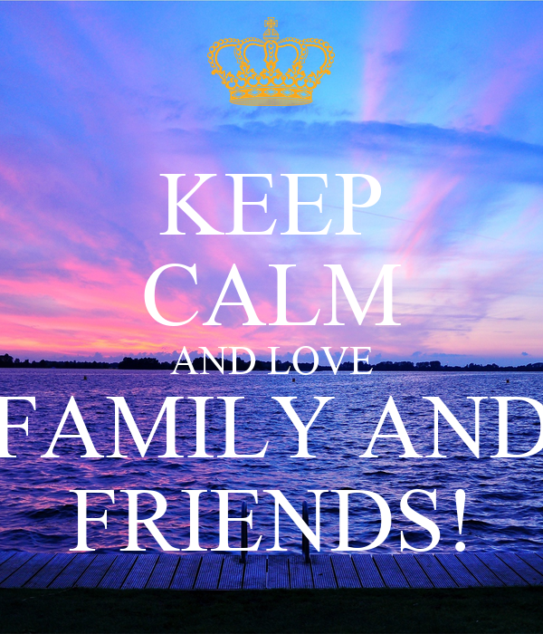 KEEP CALM AND LOVE FAMILY AND FRIENDS! Poster | icesr ...  KEEP CALM AND L...