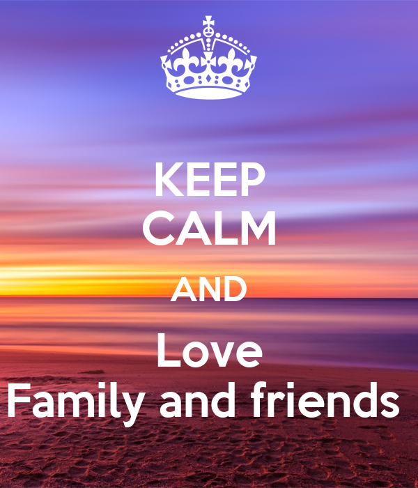 KEEP CALM AND Love Family and friends Poster | Nicole ...  KEEP CALM AND L...