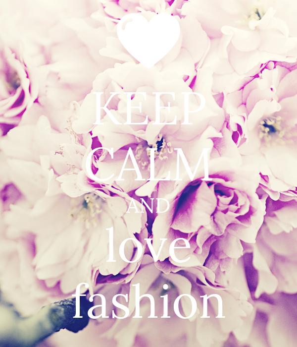 Citaten Love Fashion : Keep calm and love fashion poster kacey o matic