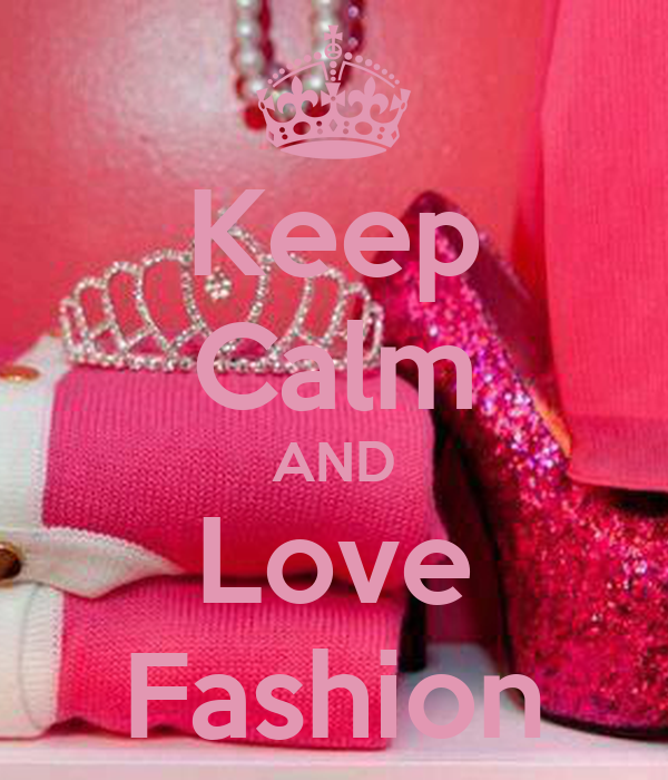 Keep Calm And Love Fashion Keep Calm And Carry On Image