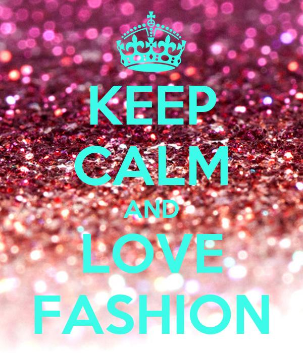 Keep Calm And Love Fashion Poster Aneesha Keep Calm O
