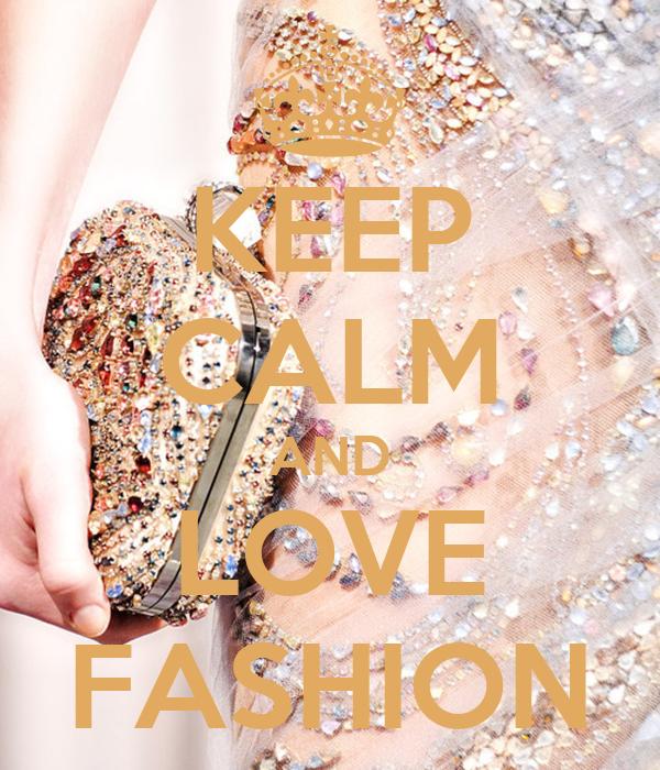 Keep Calm And Love Fashion Poster Fashion Keep Calm O