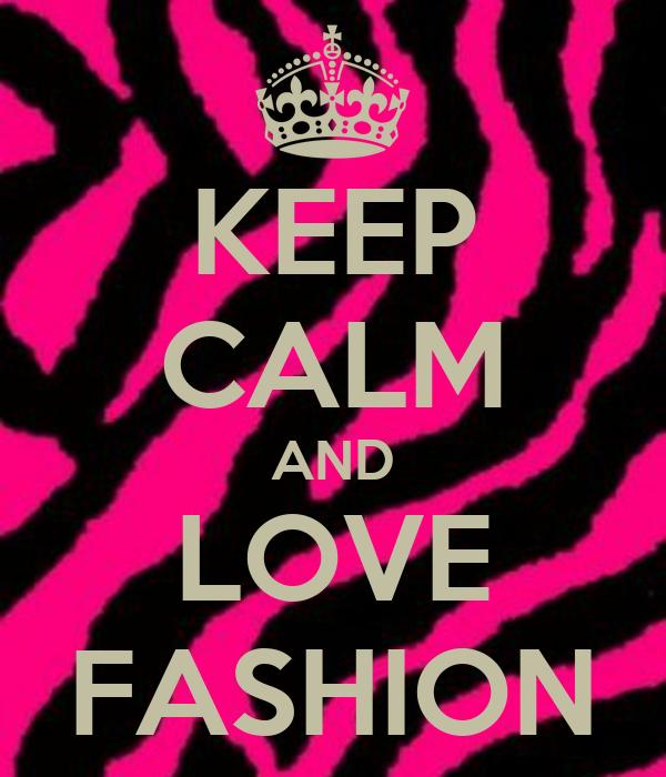 Keep Calm And Love Fashion Poster Modaa Keep Calm O Matic