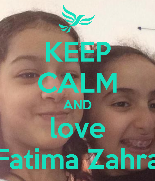I Love Zahra Wallpapers : KEEP cALM AND love Fatima Zahra - KEEP cALM AND cARRY ON ...