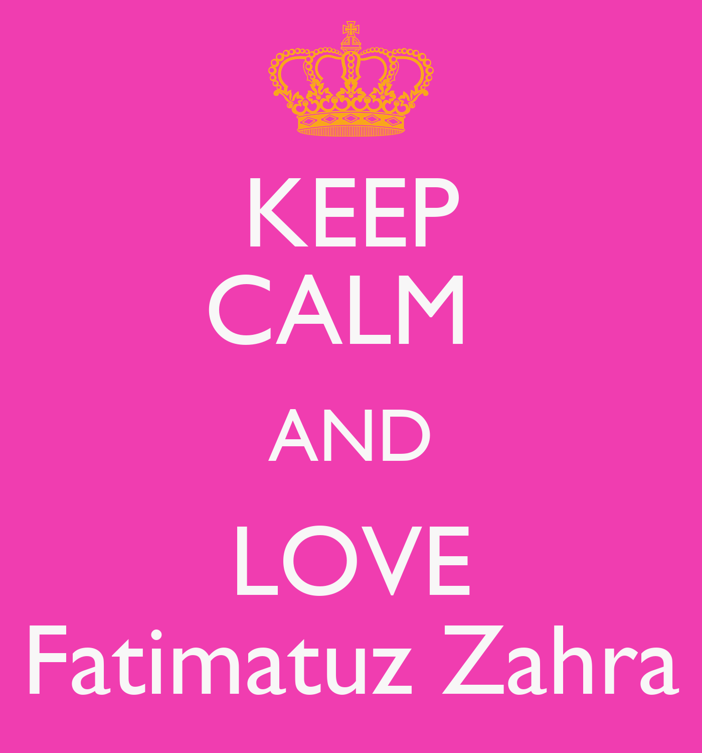I Love Zahra Wallpapers : KEEP cALM AND LOVE Fatimatuz Zahra - KEEP cALM AND cARRY ...
