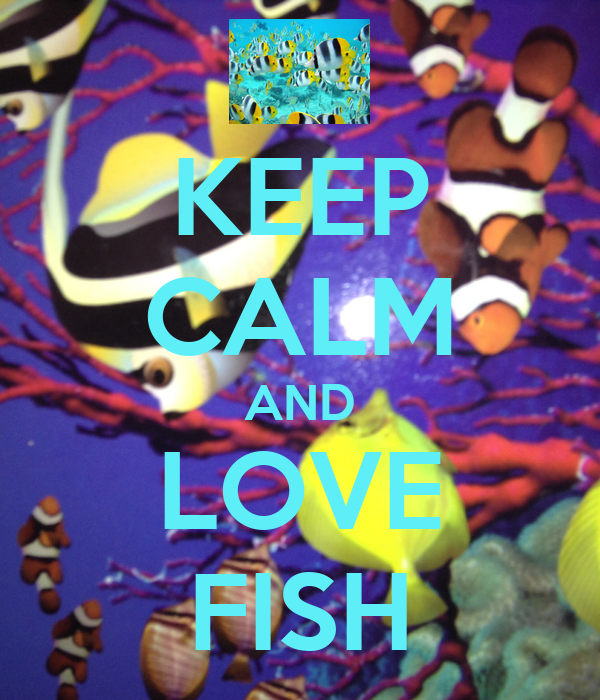 Keep calm and love fish poster mckenna keep calm o matic for I love the fishes